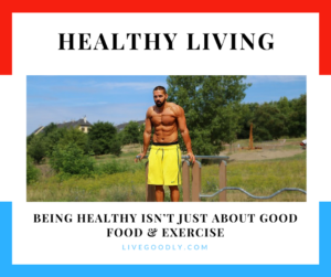 Healthy Living Isn't Just About Good Nutrition & Exercise