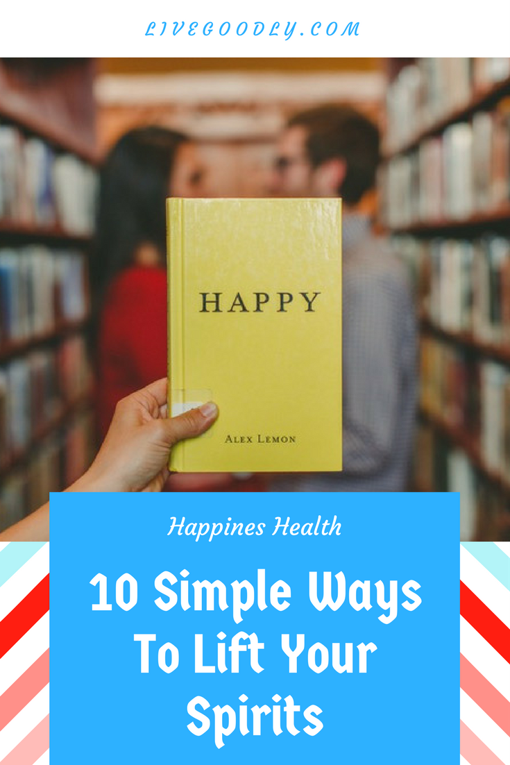 10 Simple Ways To Lift Your Spirits