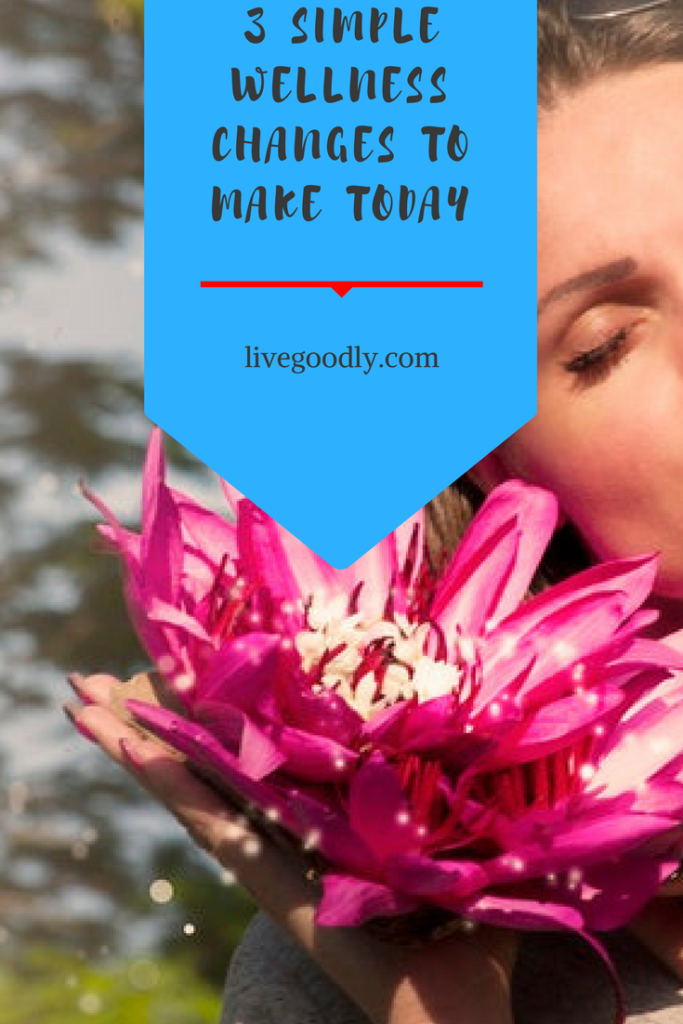 3 Simple Wellness Changes to Make Today