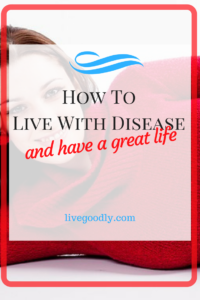 How to live with disease and still have a great life.
