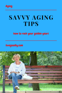 savvy aging tips to rock your golden years