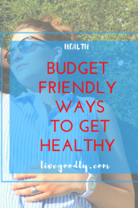 Budget Friendly Ways To Get Healthy