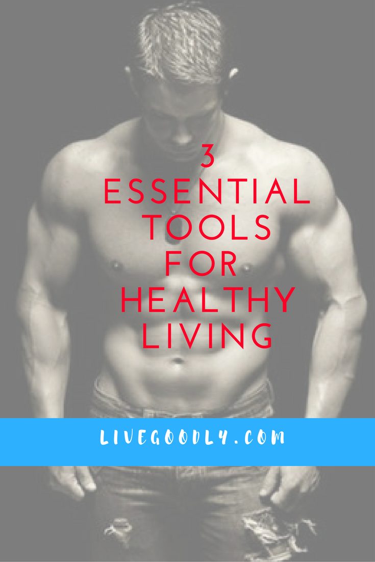3 essential tools for healthy living