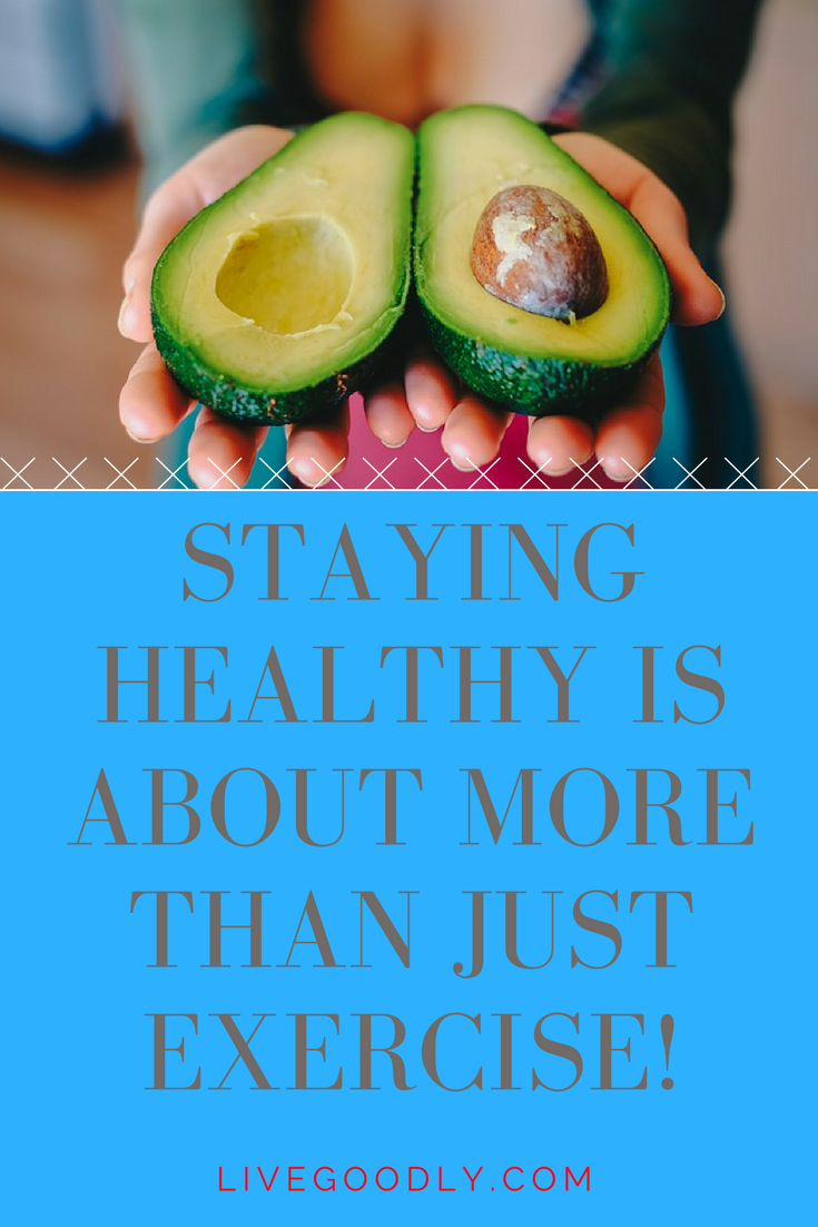Staying Healthy Is About More Than Just Exercise!