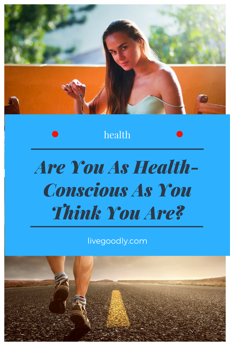 Are You As Health-Conscious As You Think You Are?