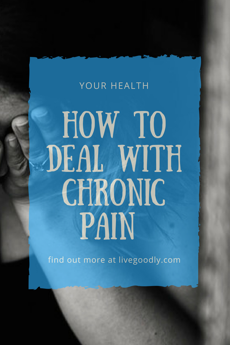 How to Deal with Chronic Pain | Live Goodly